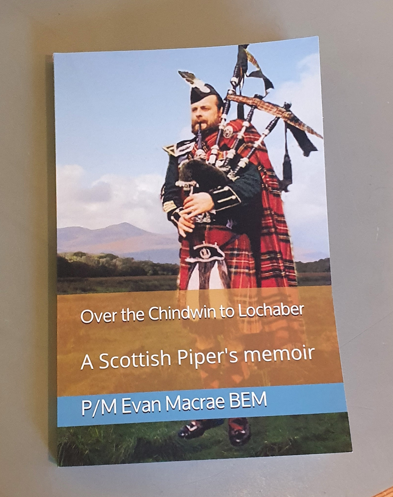 Over the Chindwin to Lochaber - A Scottish Piper's memoir